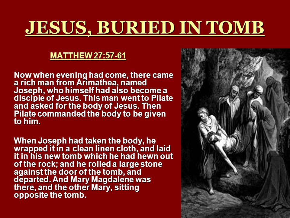 BURIED WITH RICH ISAIAH 53:8-9 And they made His grave with the wicked— But with the rich at His death, Because He had done no violence, Nor was any deceit in His mouth.