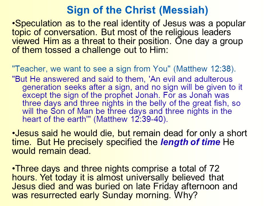 Sign of the Christ (Messiah) Teacher, we want to see a sign from You (Matthew 12:38).