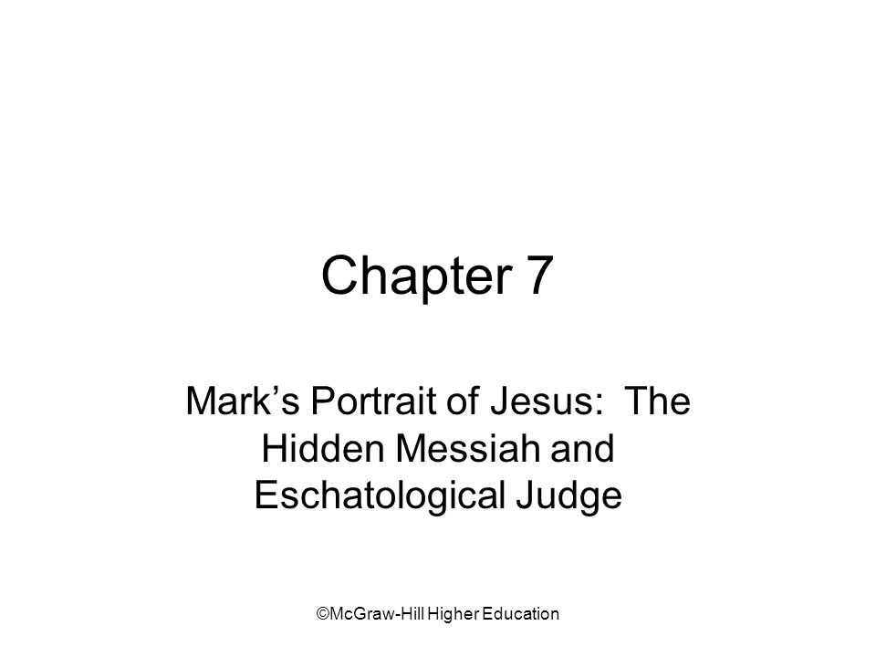 ©McGraw-Hill Higher Education Key Topics/Themes Mark the earliest gospel Portrays Jesus as hidden Messiah Jesus' role: to serve, suffer, and die