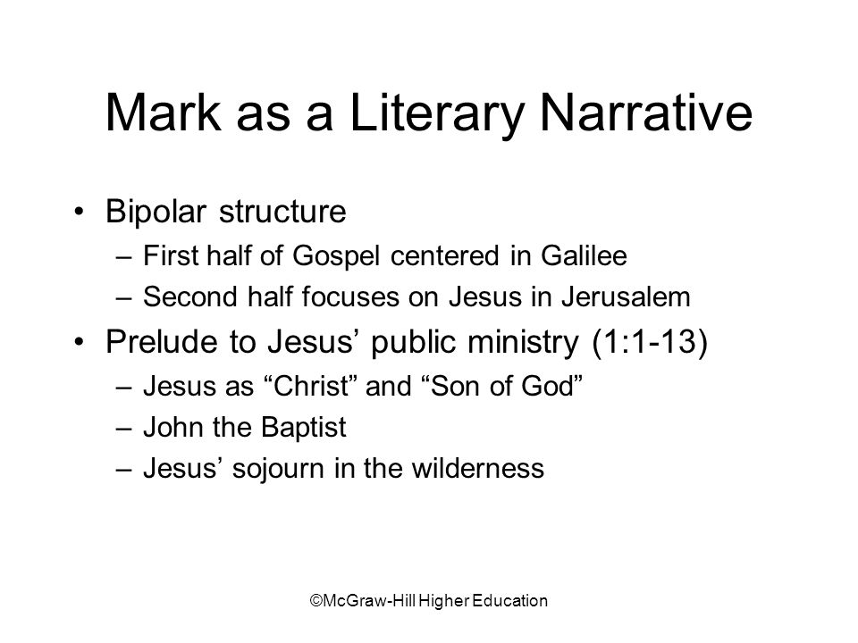 ©McGraw-Hill Higher Education The Galilean Ministry (1:14- 8:26) Mark's eschatological urgency Mark as apocalypse Teaching the mysteries of the kingdom Mark's use of literary techniques Mark's ironic vision