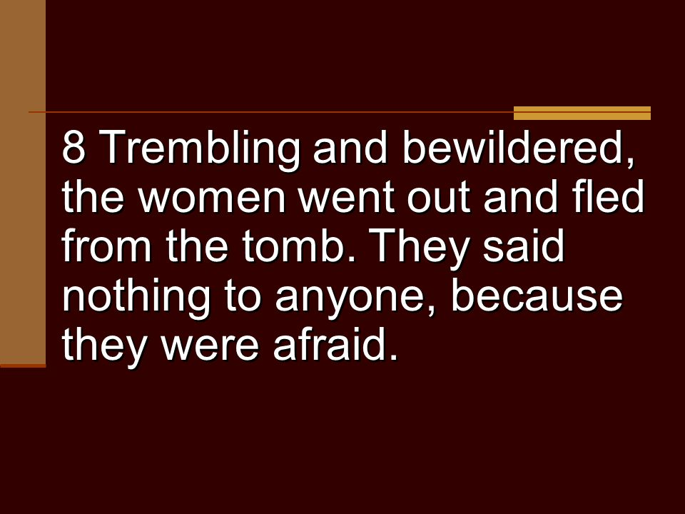 8 Trembling and bewildered, the women went out and fled from the tomb.