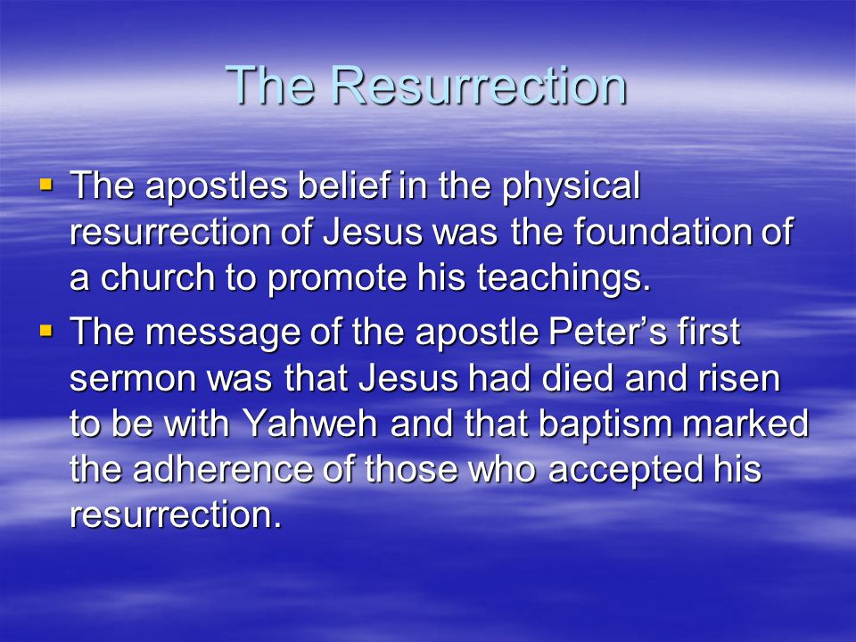The Resurrection  The apostles belief in the physical resurrection of Jesus was the foundation of a church to promote his teachings.  The message of