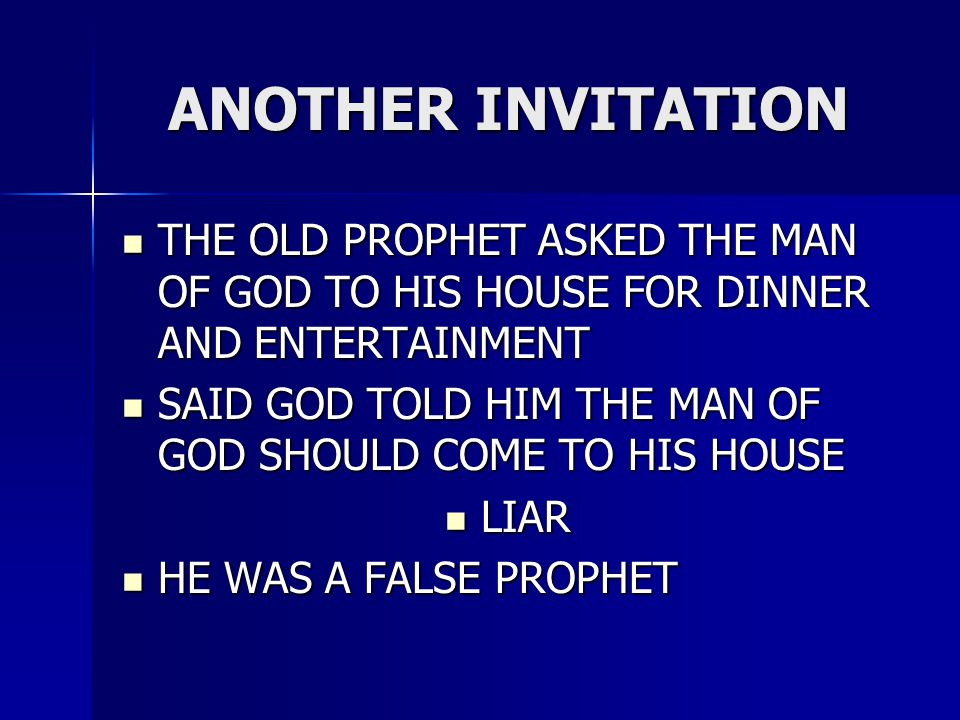 ANOTHER INVITATION THE OLD PROPHET ASKED THE MAN OF GOD TO HIS HOUSE FOR DINNER AND ENTERTAINMENT THE OLD PROPHET ASKED THE MAN OF GOD TO HIS HOUSE FO