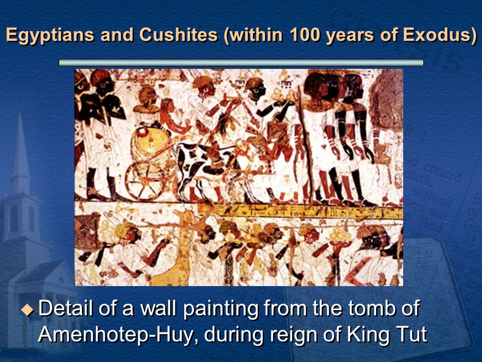 Egyptians and Cushites (within 100 years of Exodus)  Detail of a wall painting from the tomb of Amenhotep-Huy, during reign of King Tut