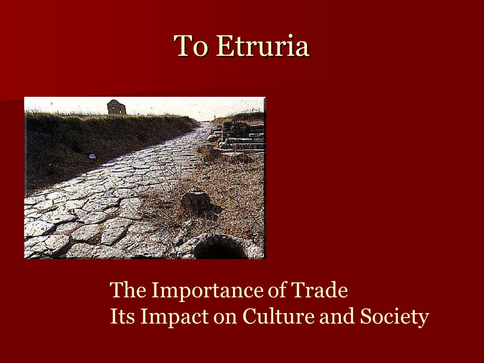 To Etruria The Importance of Trade Its Impact on Culture and Society