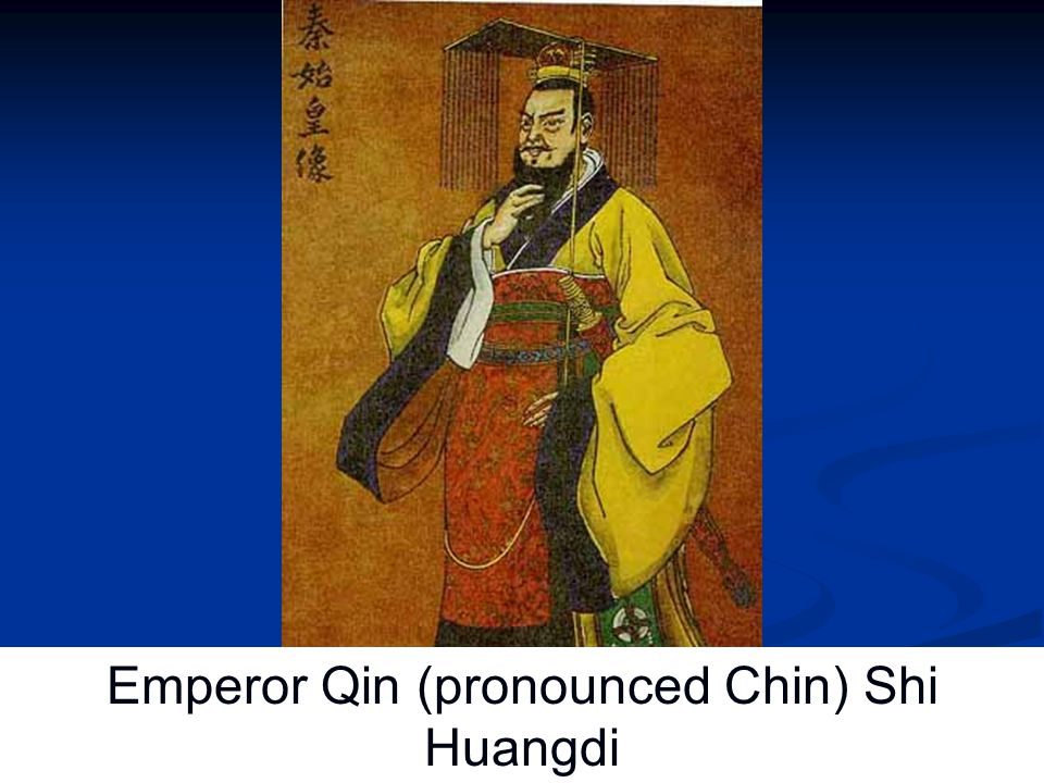 Emperor Qin (pronounced Chin) Shi Huangdi