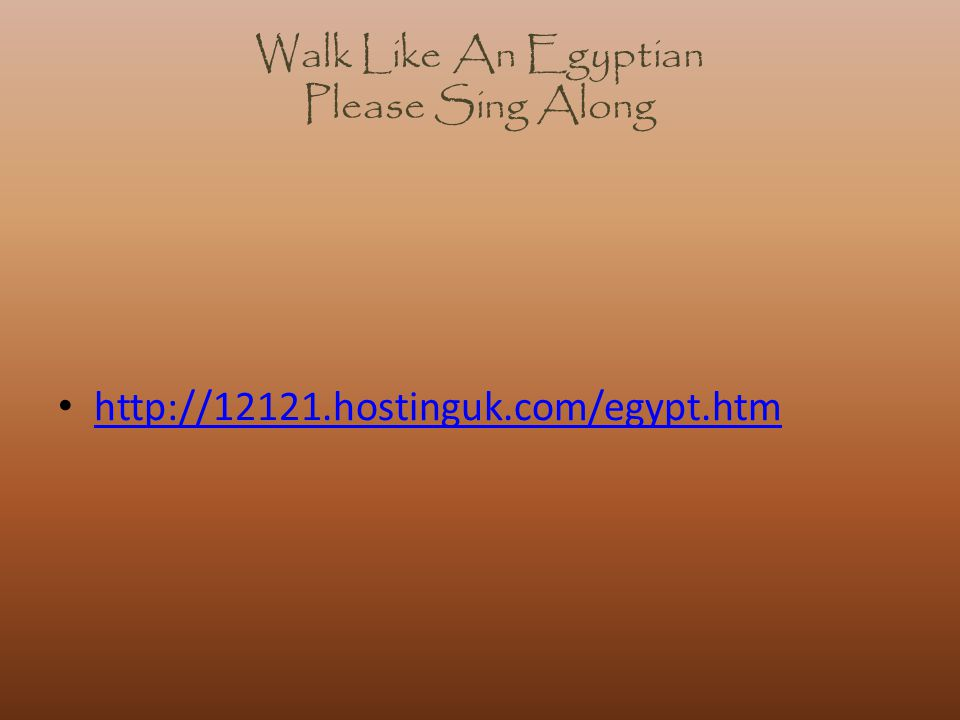 Walk Like An Egyptian Please Sing Along http://12121.hostinguk.com/egypt.htm