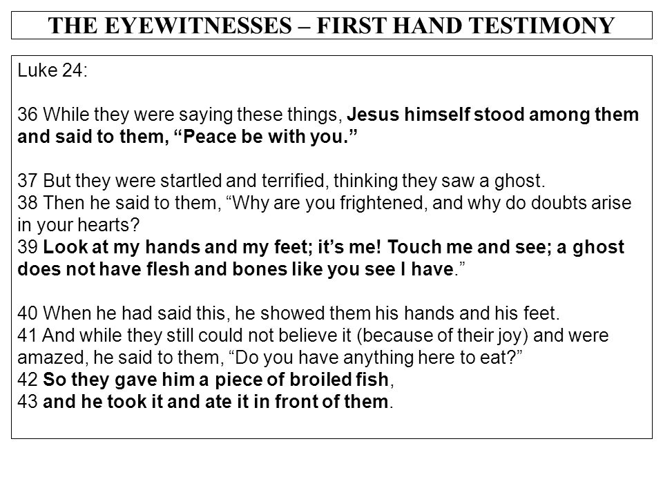 """THE EYEWITNESSES – FIRST HAND TESTIMONY Luke 24: 36 While they were saying these things, Jesus himself stood among them and said to them, """"Peace be wi"""