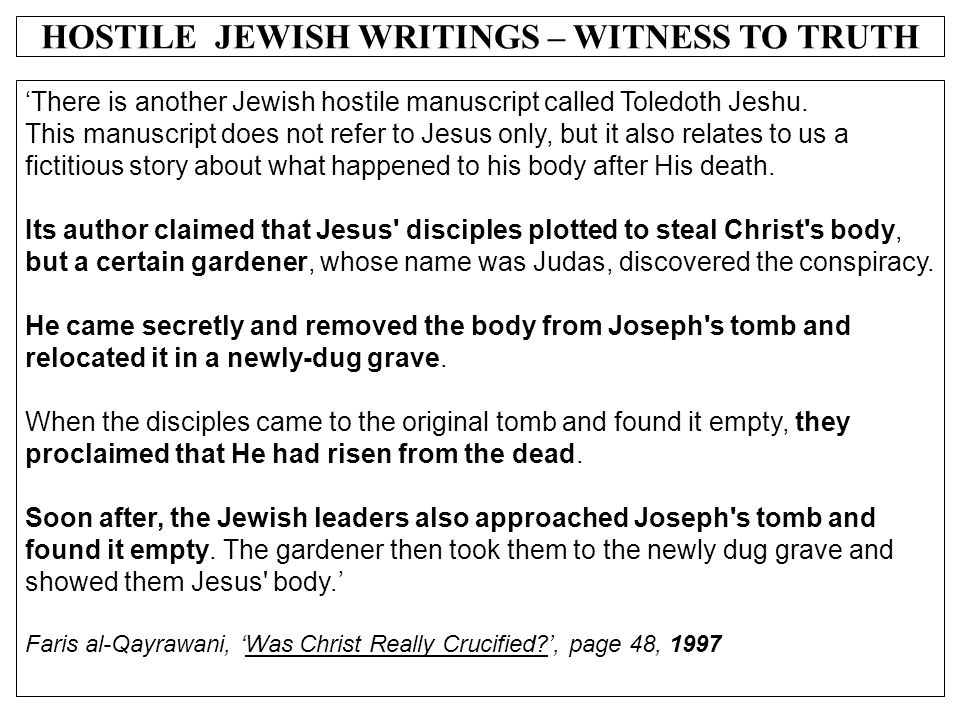 HOSTILE JEWISH WRITINGS – WITNESS TO TRUTH 'There is another Jewish hostile manuscript called Toledoth Jeshu. This manuscript does not refer to Jesus