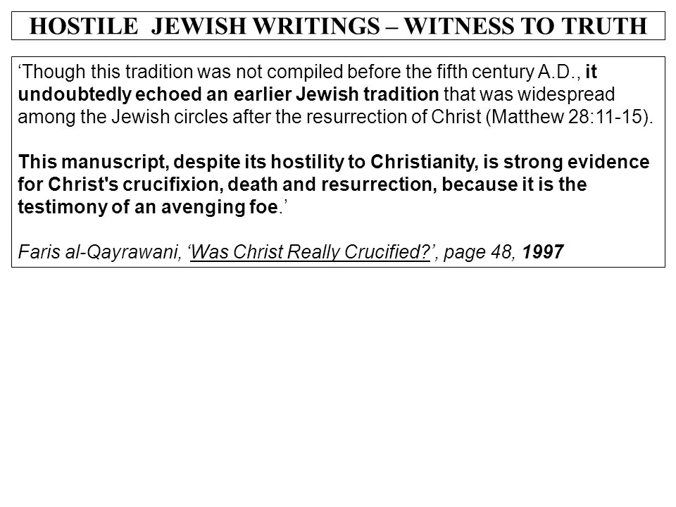 HOSTILE JEWISH WRITINGS – WITNESS TO TRUTH 'Though this tradition was not compiled before the fifth century A.D., it undoubtedly echoed an earlier Jew
