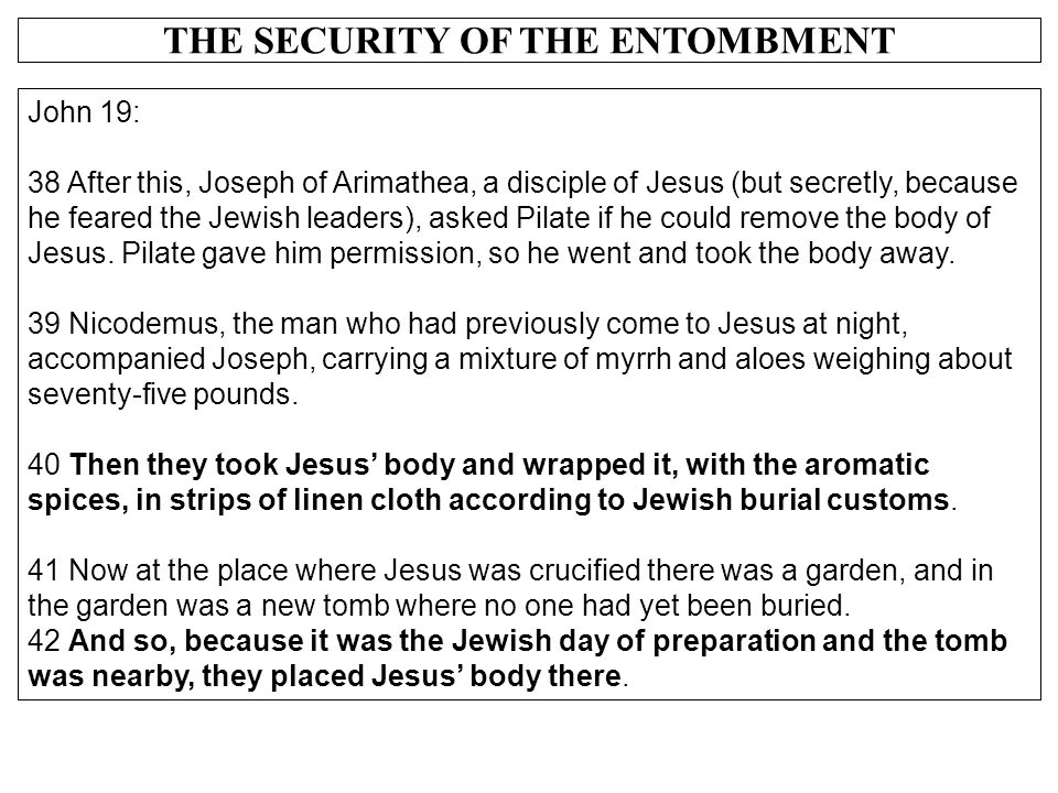 THE SECURITY OF THE ENTOMBMENT John 19: 38 After this, Joseph of Arimathea, a disciple of Jesus (but secretly, because he feared the Jewish leaders),