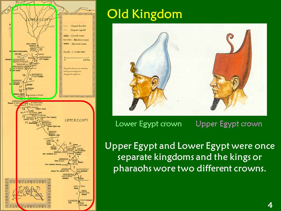 Old Kingdom Lower Egypt crown Upper Egypt crown Upper Egypt and Lower Egypt were once separate kingdoms and the kings or pharaohs wore two different c