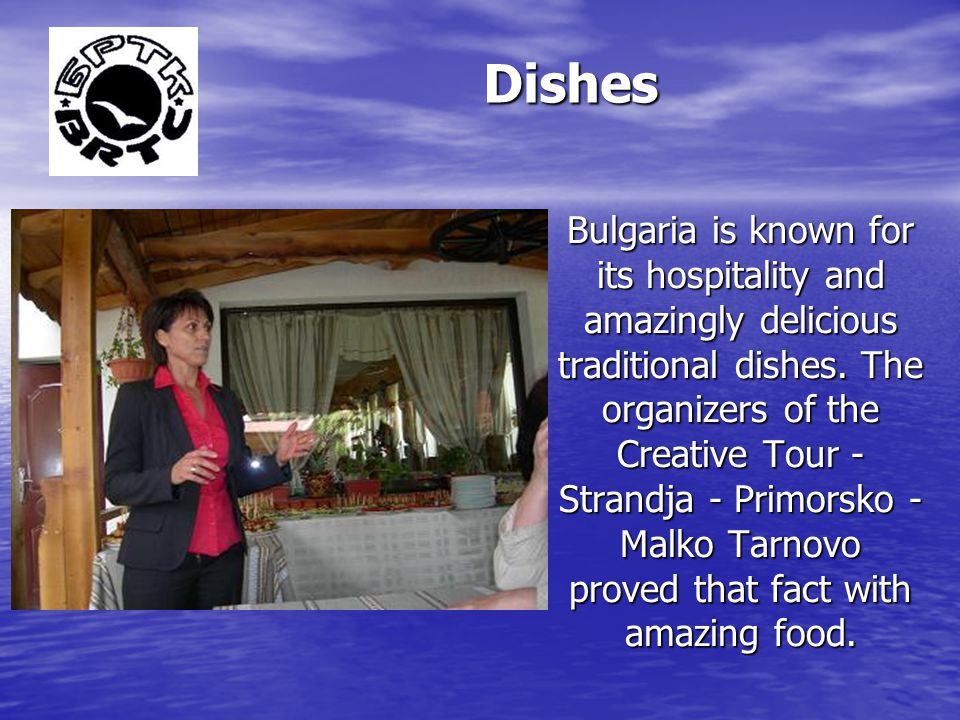 Dishes Bulgaria is known for its hospitality and amazingly delicious traditional dishes.