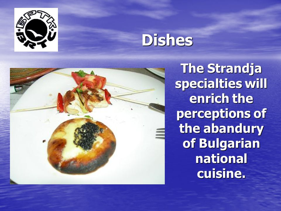 Dishes The Strandja specialties will enrich the perceptions of the abandury of Bulgarian national cuisine.