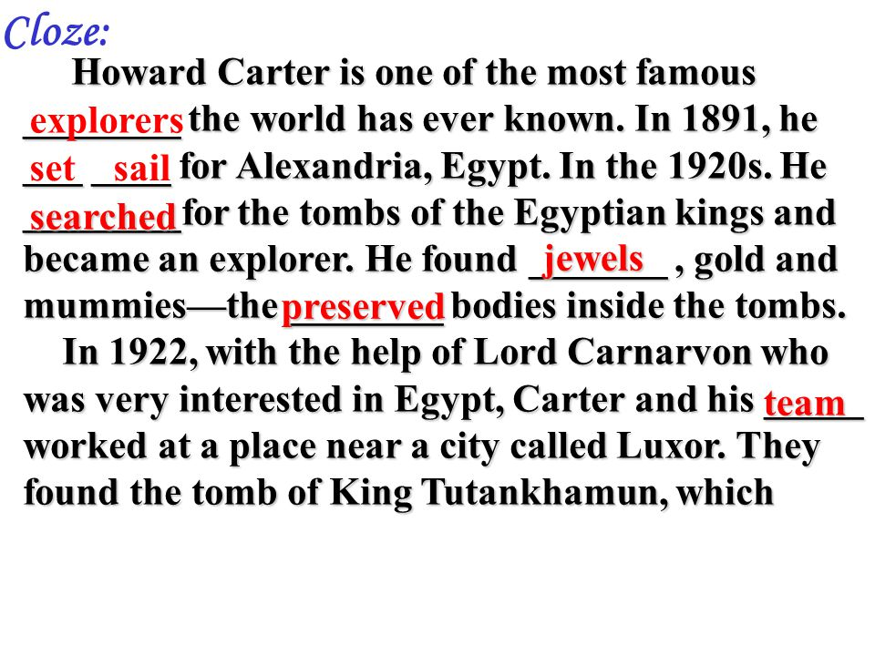 Howard Carter is one of the most famous ________ the world has ever known.