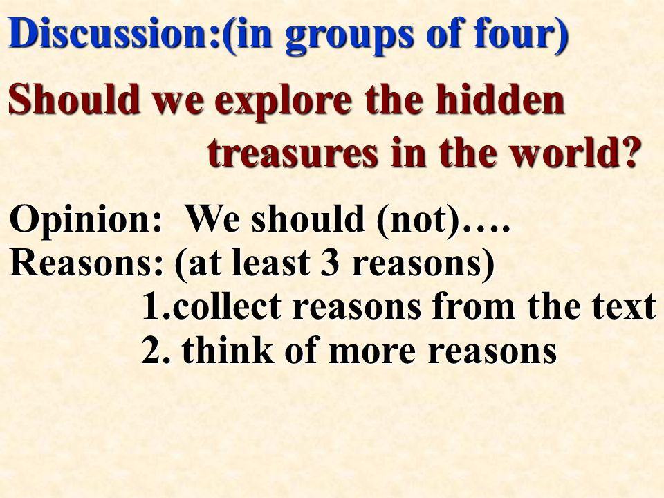 Discussion:(in groups of four) Should we explore the hidden treasures in the world.