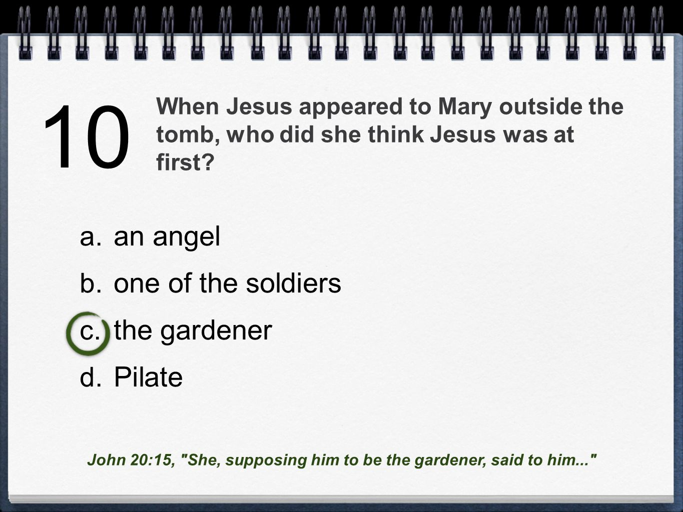 When Jesus appeared to Mary outside the tomb, who did she think Jesus was at first.