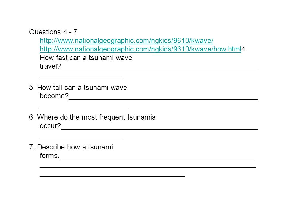 Questions 4 - 7 http://www.nationalgeographic.com/ngkids/9610/kwave/ http://www.nationalgeographic.com/ngkids/9610/kwave/how.html4.