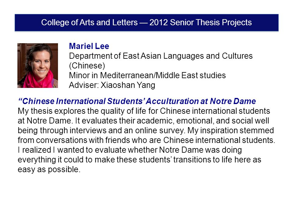 Chinese International Students' Acculturation at Notre Dame My thesis explores the quality of life for Chinese international students at Notre Dame.