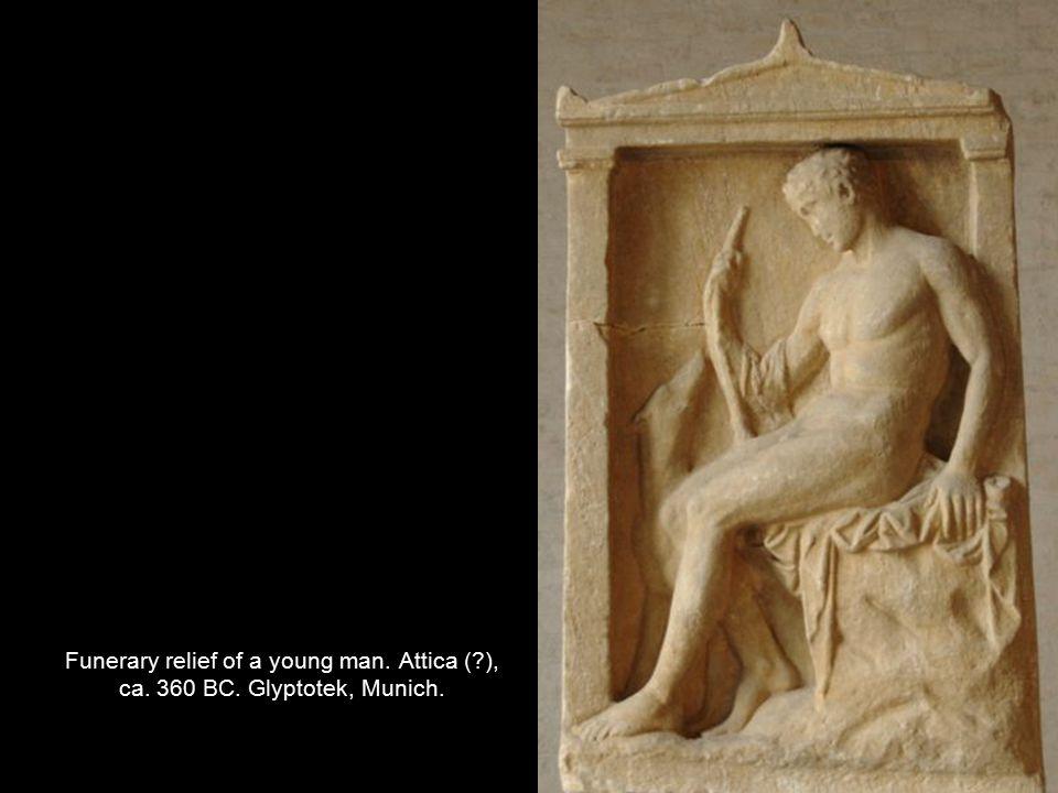 Funerary relief of a young man. Attica (?), ca. 360 BC. Glyptotek, Munich.