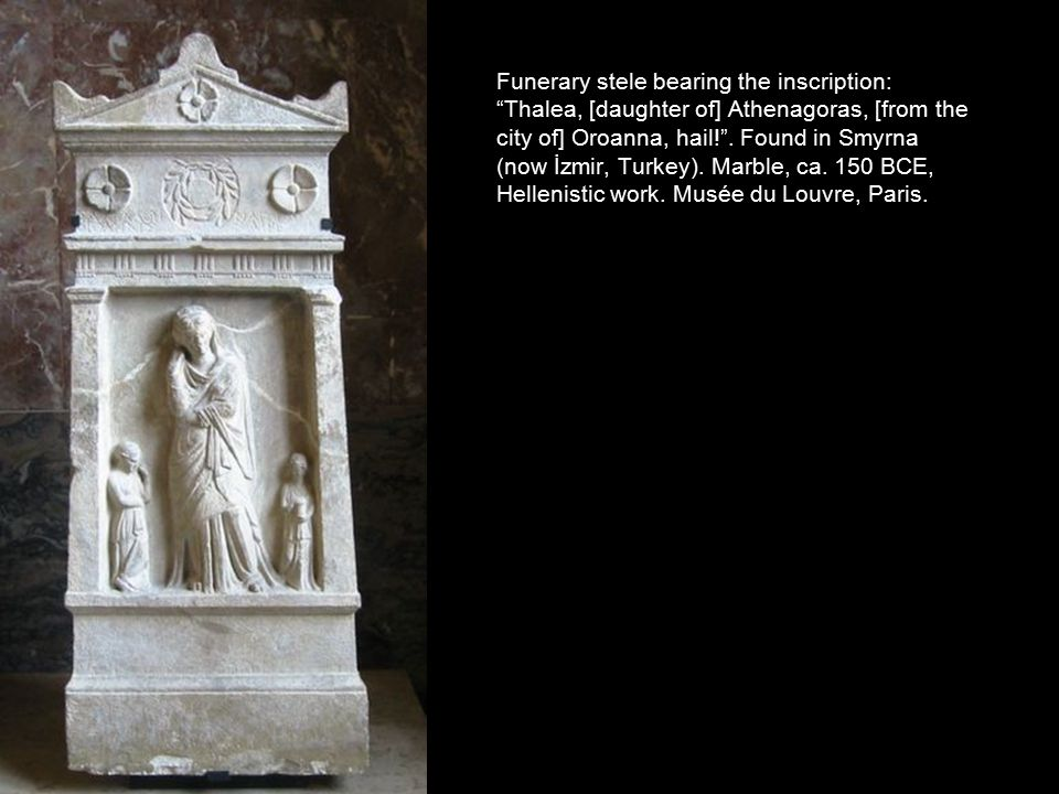 """Funerary stele bearing the inscription: """"Thalea, [daughter of] Athenagoras, [from the city of] Oroanna, hail!"""". Found in Smyrna (now İzmir, Turkey). M"""