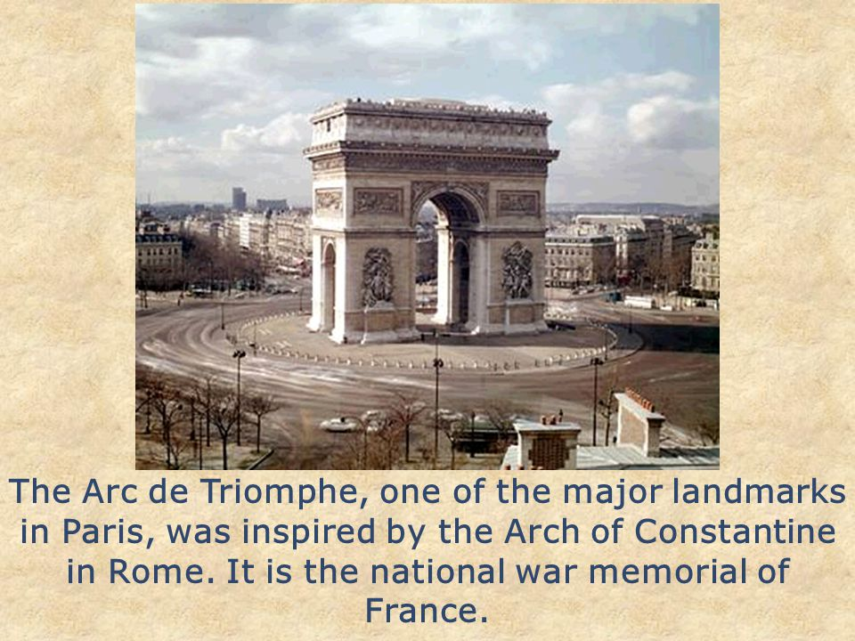 The Arc de Triomphe, one of the major landmarks in Paris, was inspired by the Arch of Constantine in Rome.