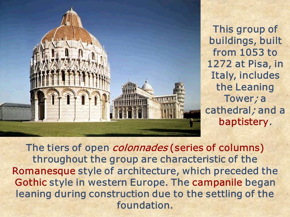 The tiers of open colonnades (series of columns) throughout the group are characteristic of the Romanesque style of architecture, which preceded the Gothic style in western Europe.