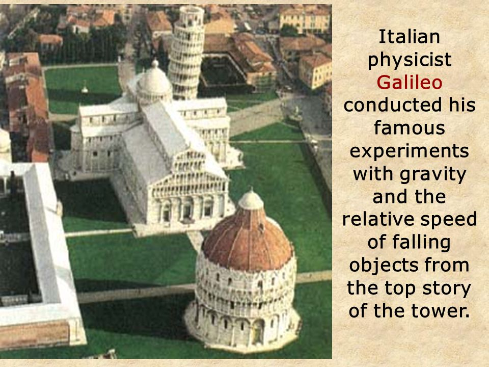 Italian physicist Galileo conducted his famous experiments with gravity and the relative speed of falling objects from the top story of the tower.