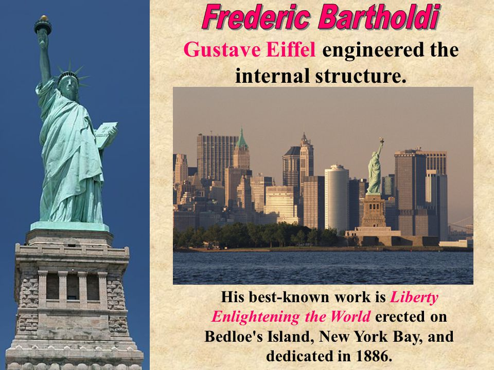 His best-known work is Liberty Enlightening the World erected on Bedloe s Island, New York Bay, and dedicated in 1886.