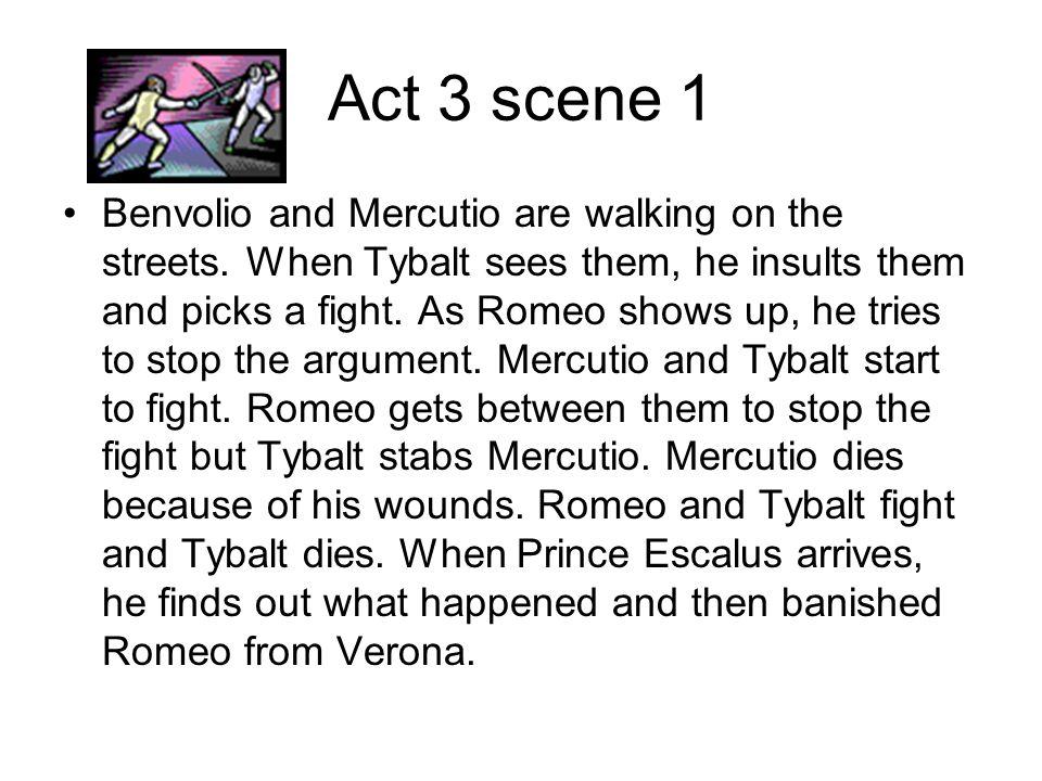 Act 3 scene 1 Benvolio and Mercutio are walking on the streets.