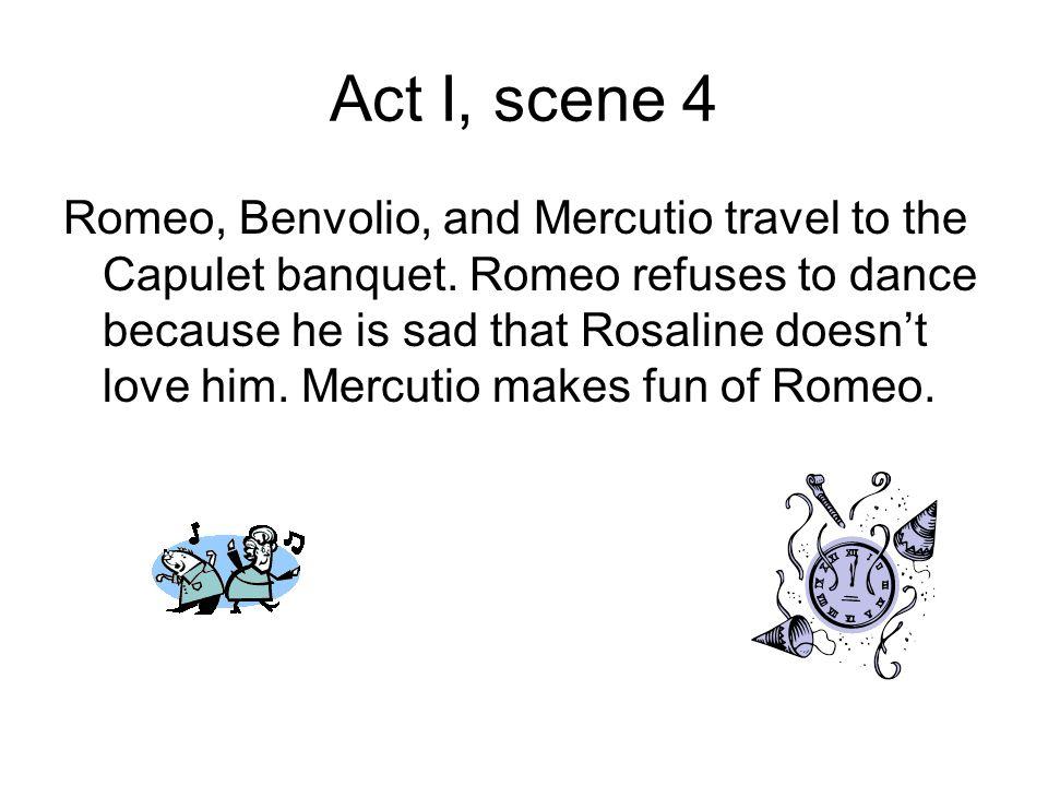 Act I, scene 4 Romeo, Benvolio, and Mercutio travel to the Capulet banquet.