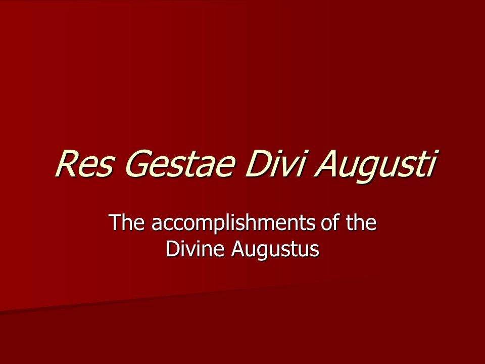 Res Gestae Divi Augusti The accomplishments of the Divine Augustus