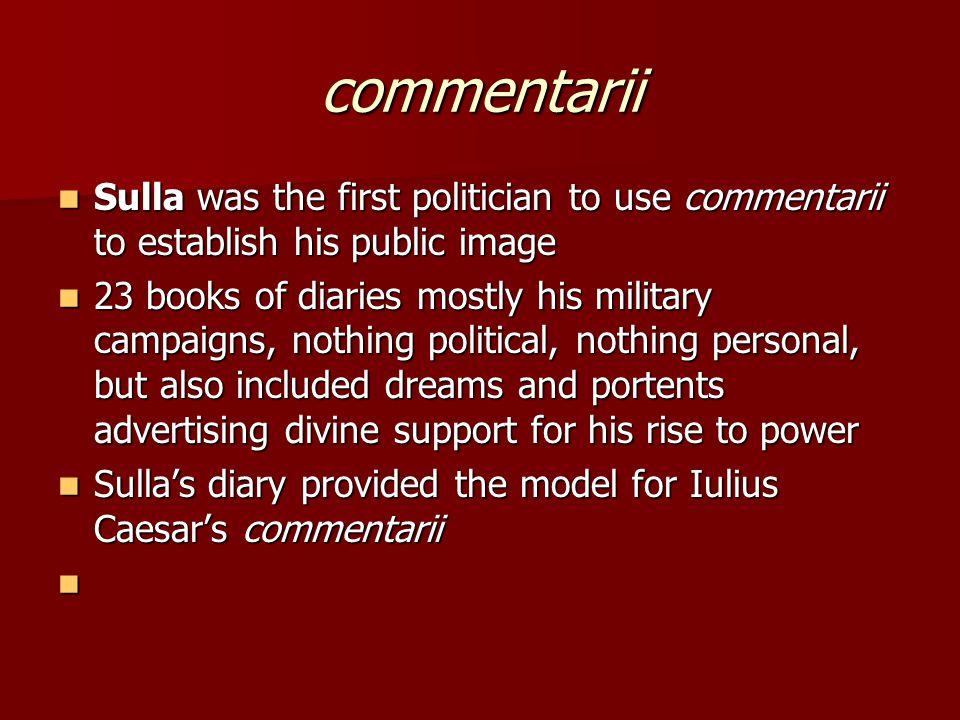 commentarii Sulla was the first politician to use commentarii to establish his public image Sulla was the first politician to use commentarii to estab