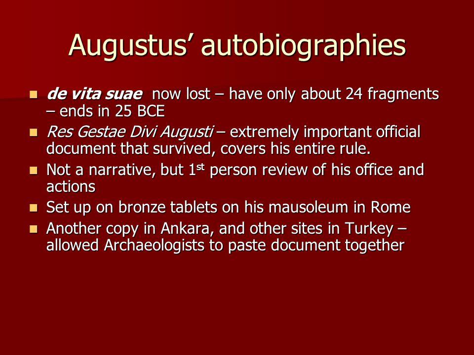 Augustus' autobiographies de vita suae now lost – have only about 24 fragments – ends in 25 BCE de vita suae now lost – have only about 24 fragments –