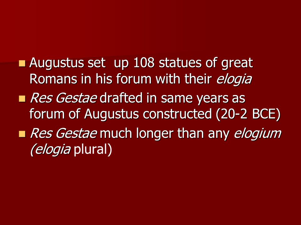 Augustus set up 108 statues of great Romans in his forum with their elogia Augustus set up 108 statues of great Romans in his forum with their elogia