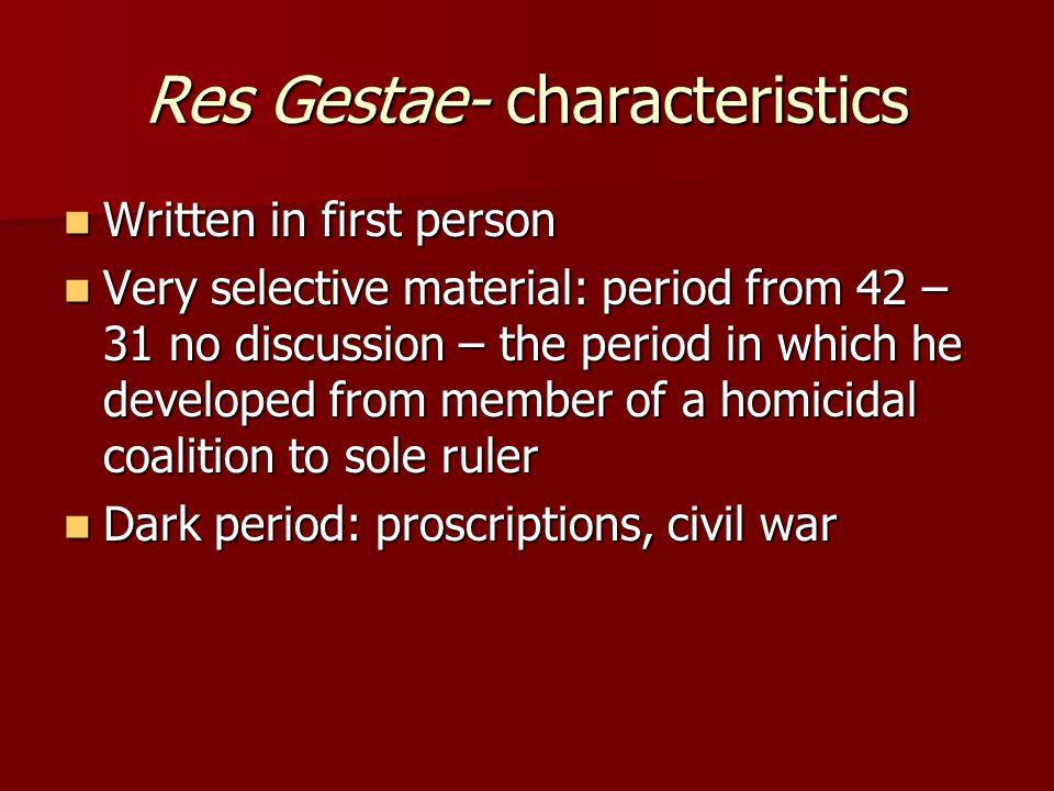 Res Gestae- characteristics Written in first person Written in first person Very selective material: period from 42 – 31 no discussion – the period in