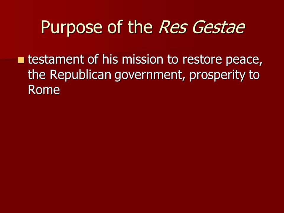 Purpose of the Res Gestae testament of his mission to restore peace, the Republican government, prosperity to Rome testament of his mission to restore