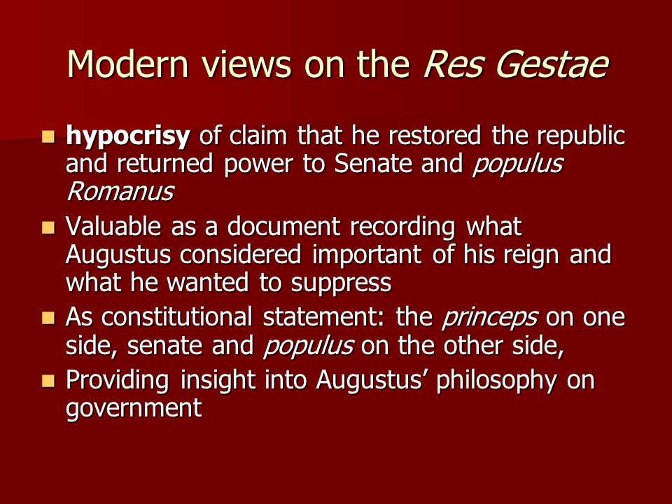 Modern views on the Res Gestae hypocrisy of claim that he restored the republic and returned power to Senate and populus Romanus hypocrisy of claim th