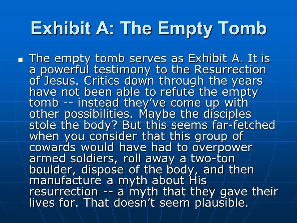 Exhibit A: The Empty Tomb The empty tomb serves as Exhibit A.