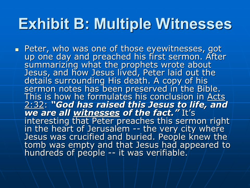 Exhibit B: Multiple Witnesses Peter, who was one of those eyewitnesses, got up one day and preached his first sermon.