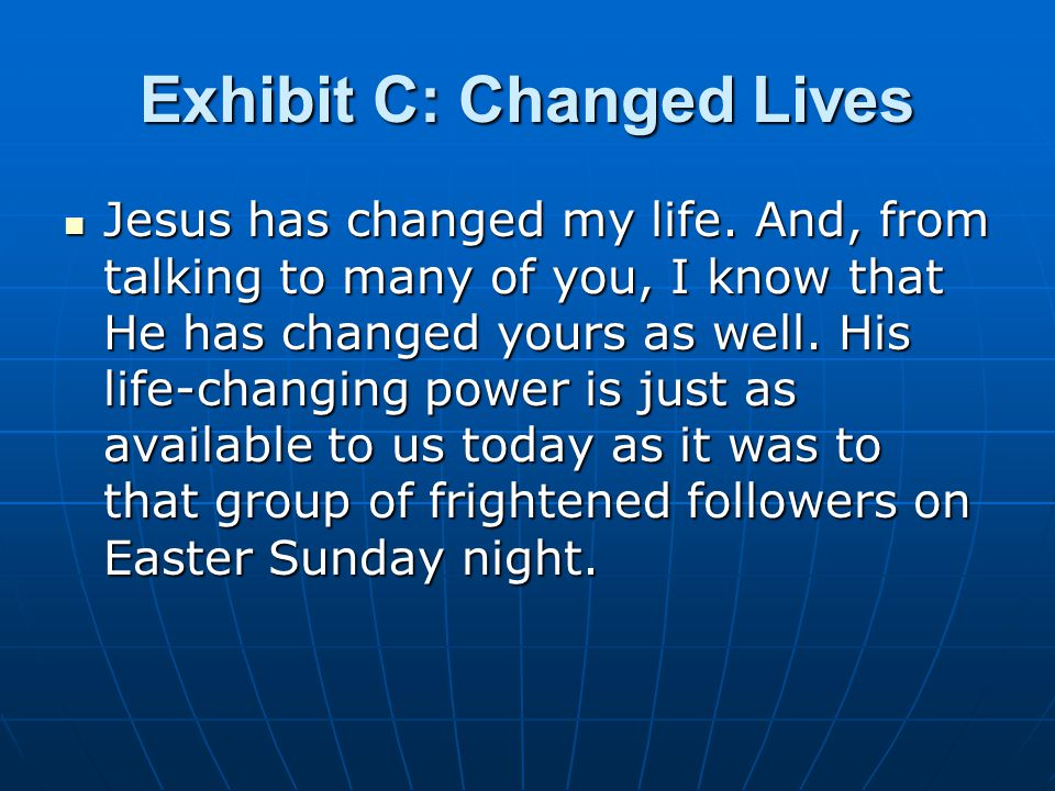 Exhibit C: Changed Lives Jesus has changed my life.