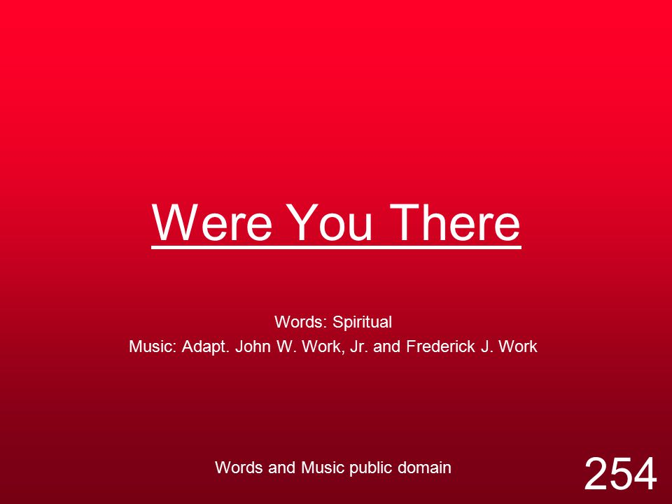 Were You There Words: Spiritual Music: Adapt. John W.