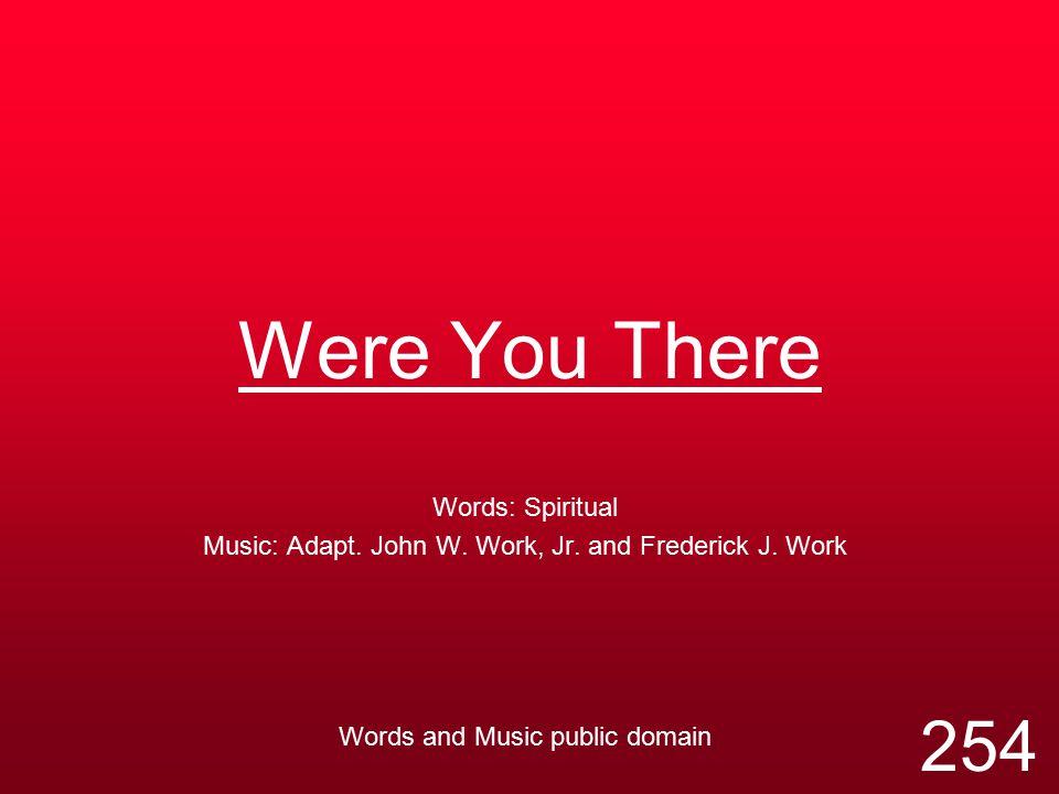 Were You There Words: Spiritual Music: Adapt.John W.