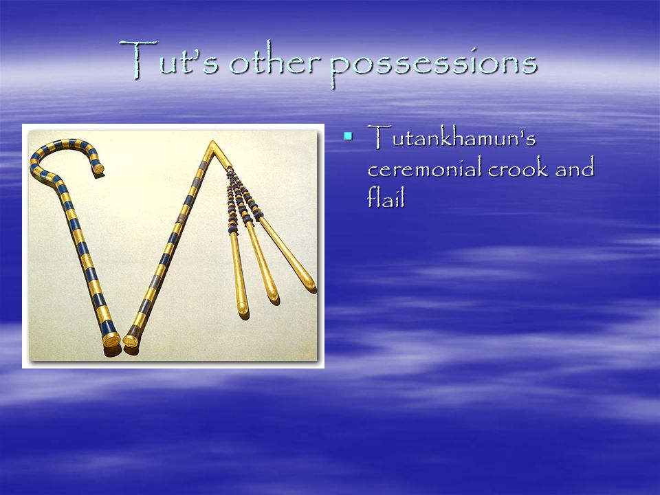 Tut's other possessions  Tutankhamun s ceremonial crook and flail