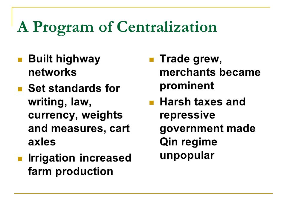 A Program of Centralization Built highway networks Set standards for writing, law, currency, weights and measures, cart axles Irrigation increased far