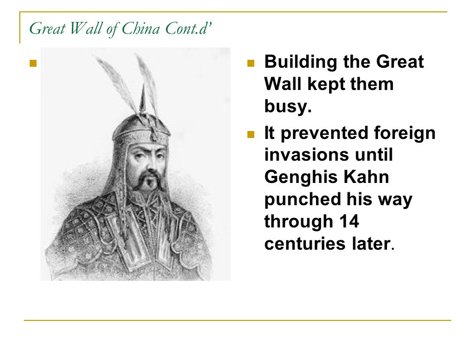 Great Wall of China Cont.d' Were they in danger from invaders?  Some scholars believe China was not in danger.  They suggest that Shi Huangdi knew t