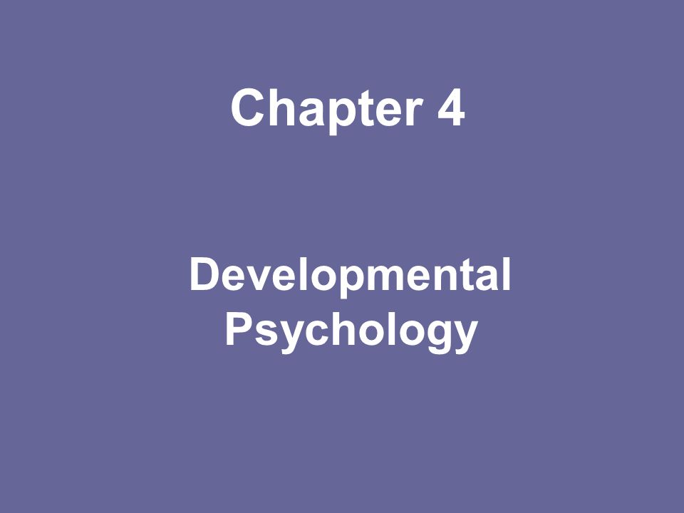 Chapter 4 Developmental Psychology