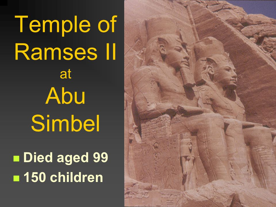 Temple of Ramses II at Abu Simbel Died aged 99 150 children