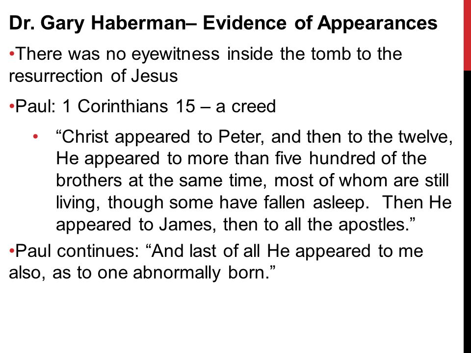 """Dr. Gary Haberman– Evidence of Appearances There was no eyewitness inside the tomb to the resurrection of Jesus Paul: 1 Corinthians 15 – a creed """"Chri"""