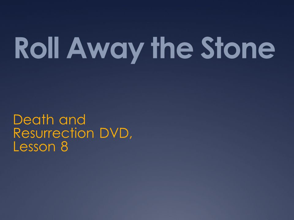 Roll Away the Stone Death and Resurrection DVD, Lesson 8